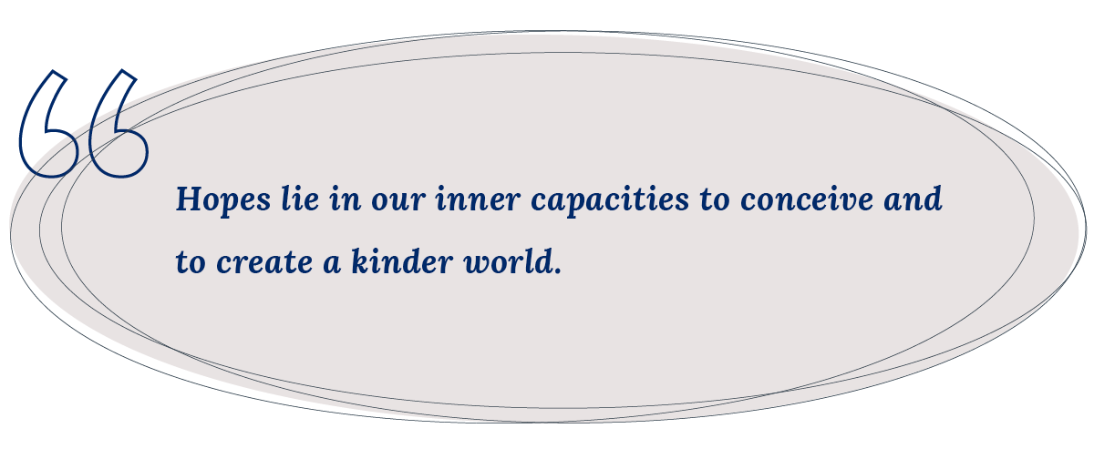 Hopes lie in our inner capacities to conceive and to create a kind world - pullquote